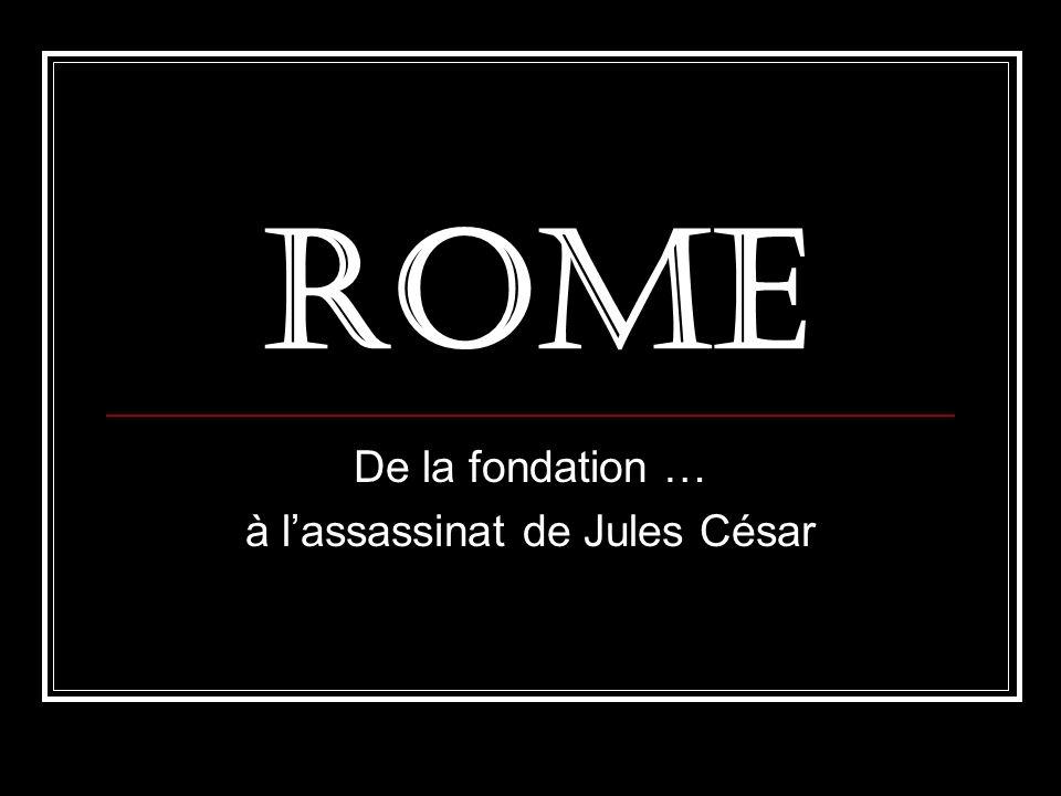 ROME De la fondation … à lassassinat de Jules César