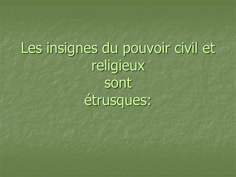Les insignes du pouvoir civil et religieux sont étrusques: Les insignes du pouvoir civil et religieux sont étrusques: