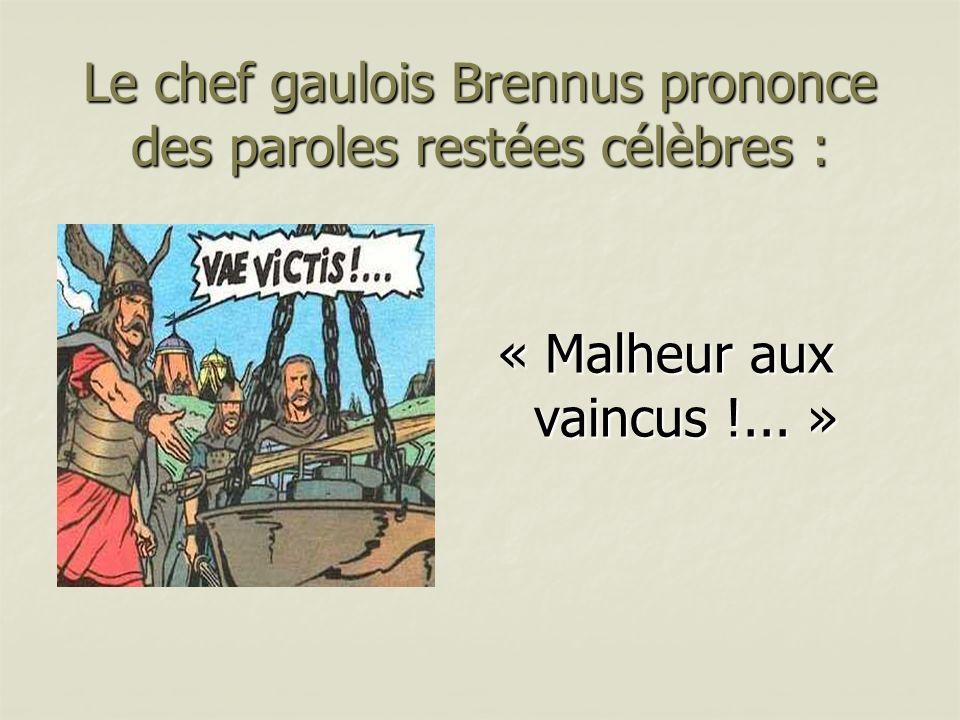 Le chef gaulois Brennus prononce des paroles restées célèbres : « Malheur aux vaincus !... »