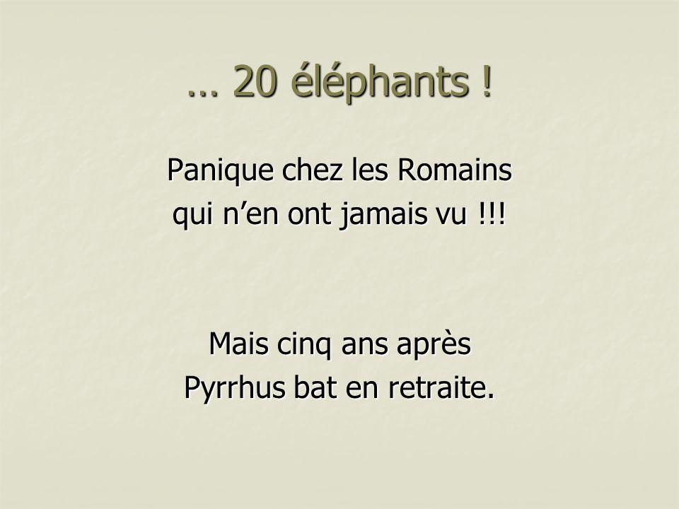 … 20 éléphants ! Panique chez les Romains qui nen ont jamais vu !!! Mais cinq ans après Pyrrhus bat en retraite.