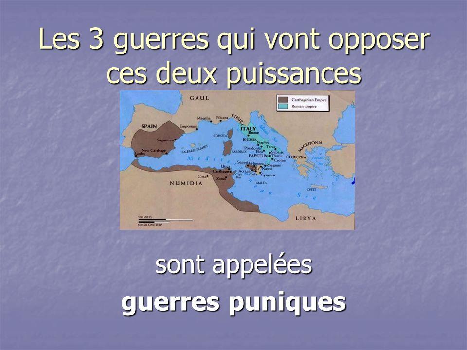 Les 3 guerres qui vont opposer ces deux puissances sont appelées guerres puniques