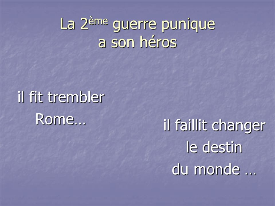 La 2 ème guerre punique a son héros il fit trembler Rome… il faillit changer le destin du monde …
