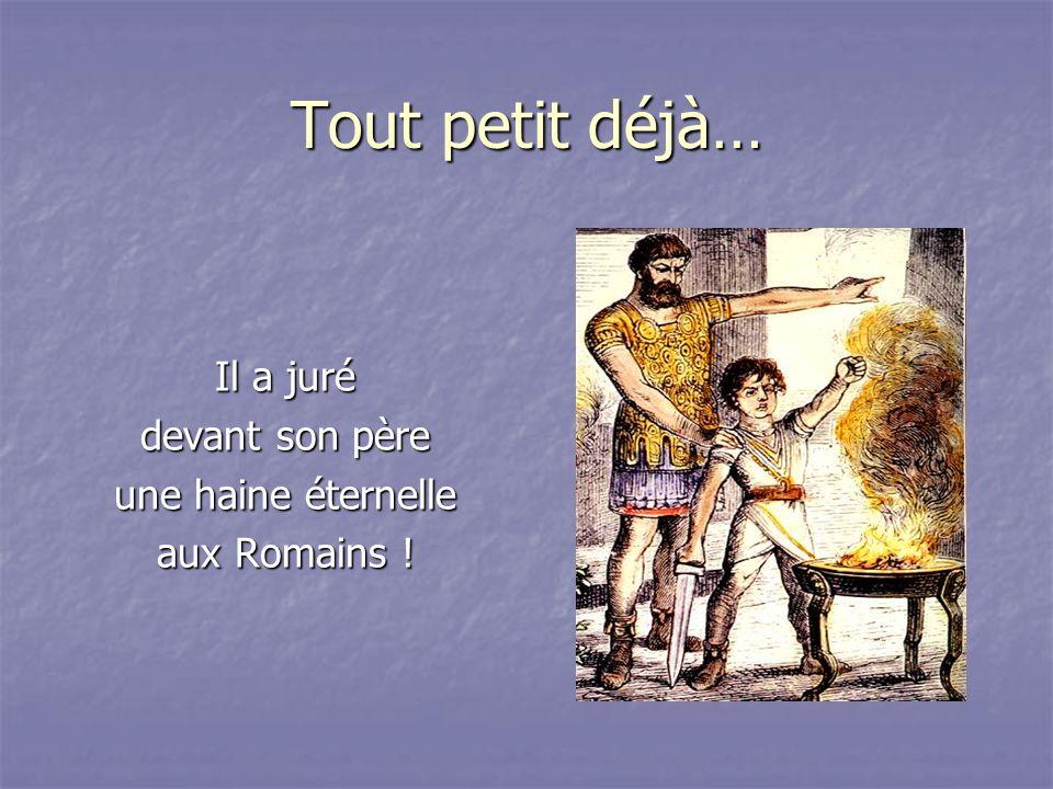 Tout petit déjà… Il a juré devant son père une haine éternelle aux Romains !