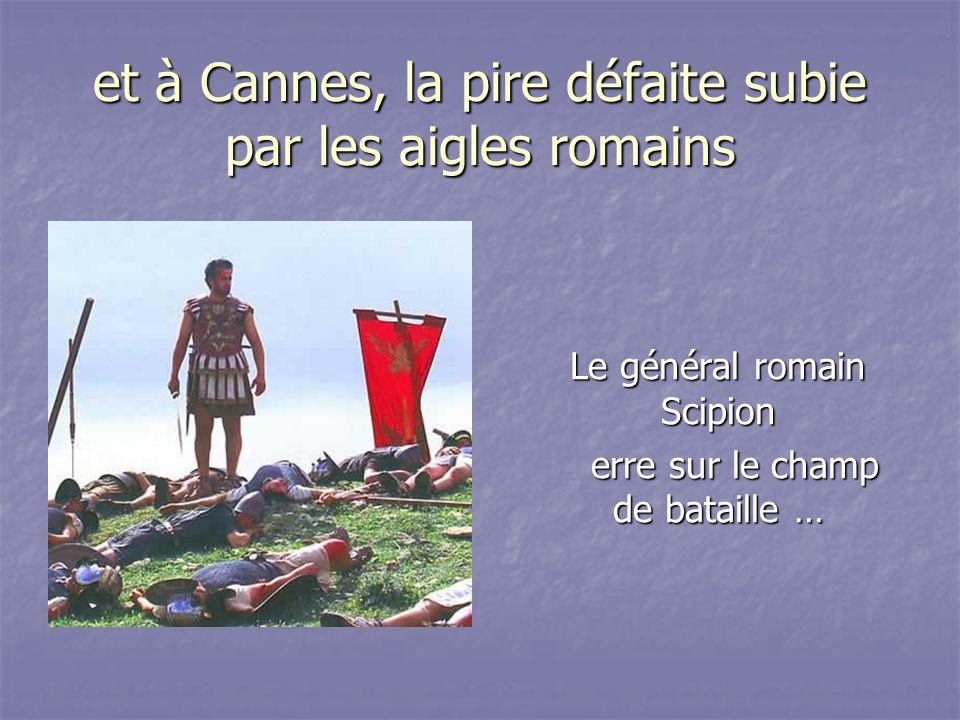 et à Cannes, la pire défaite subie par les aigles romains Le général romain Scipion Le général romain Scipion erre sur le champ de bataille … erre sur