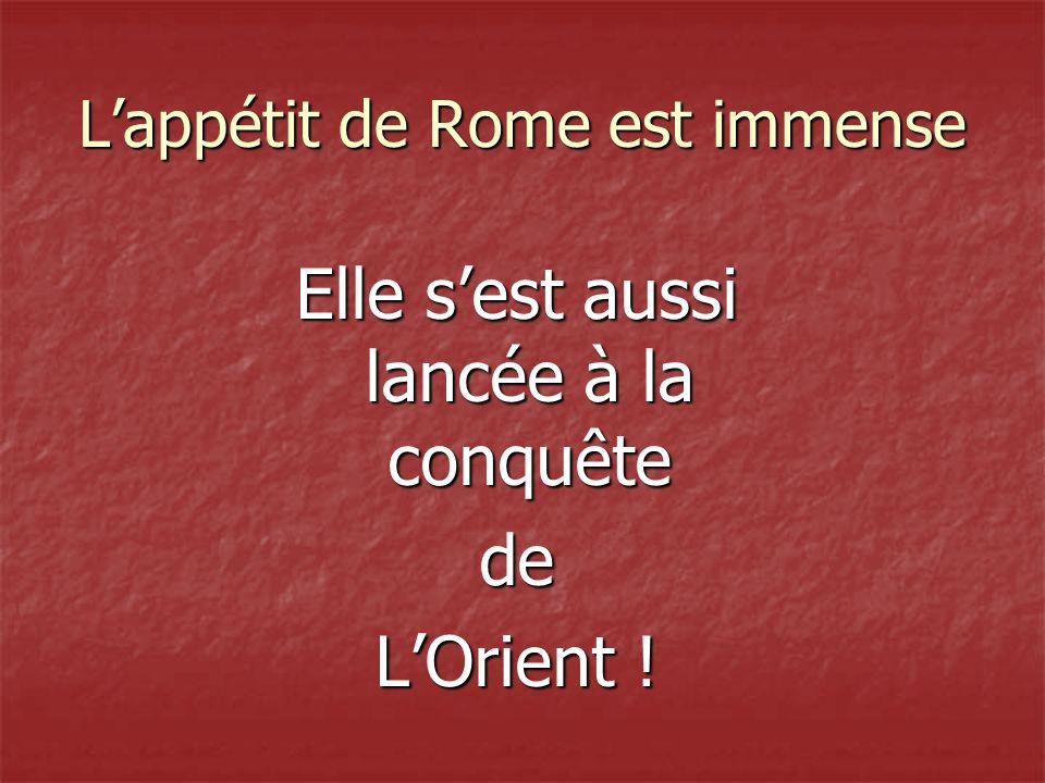 Lappétit de Rome est immense Elle sest aussi lancée à la conquête de LOrient !
