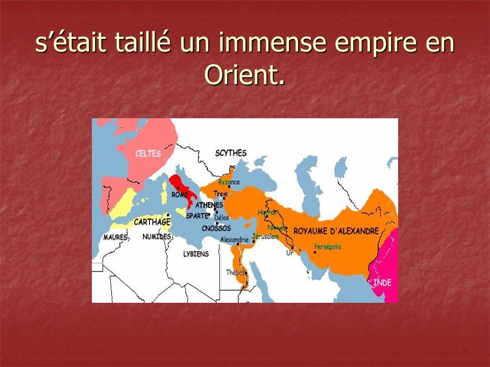 sétait taillé un immense empire en Orient.