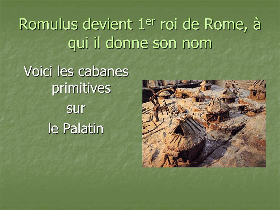 Romulus devient 1 er roi de Rome, à qui il donne son nom Voici les cabanes primitives sur le Palatin