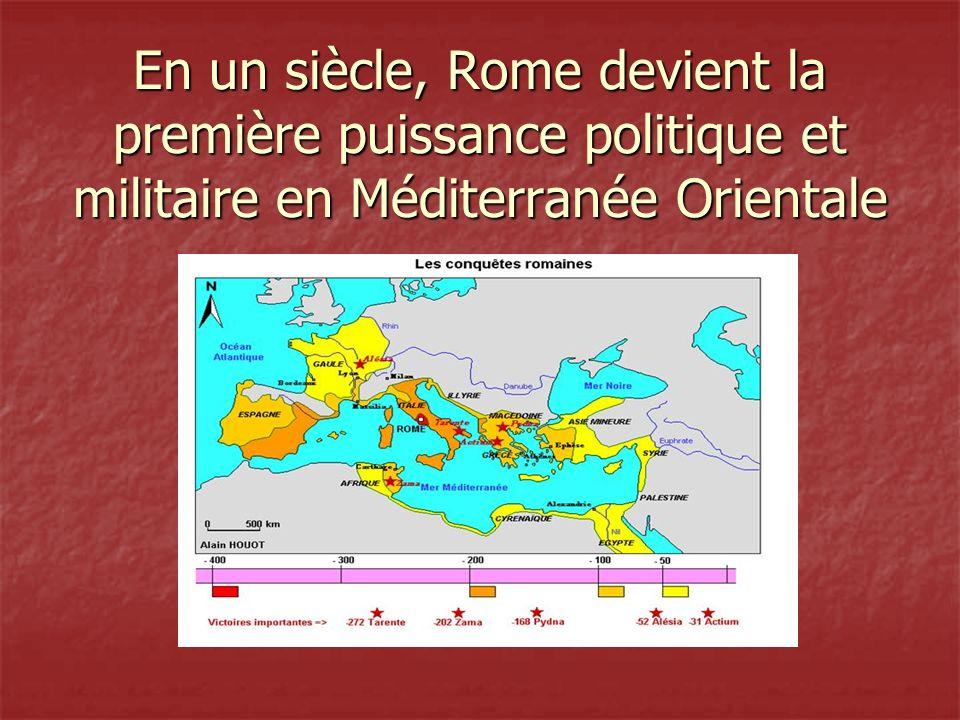 En un siècle, Rome devient la première puissance politique et militaire en Méditerranée Orientale