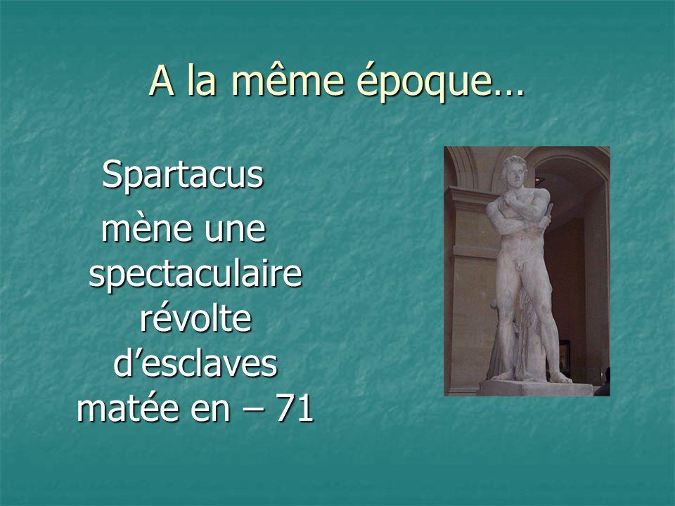 A la même époque… Spartacus mène une spectaculaire révolte desclaves matée en – 71