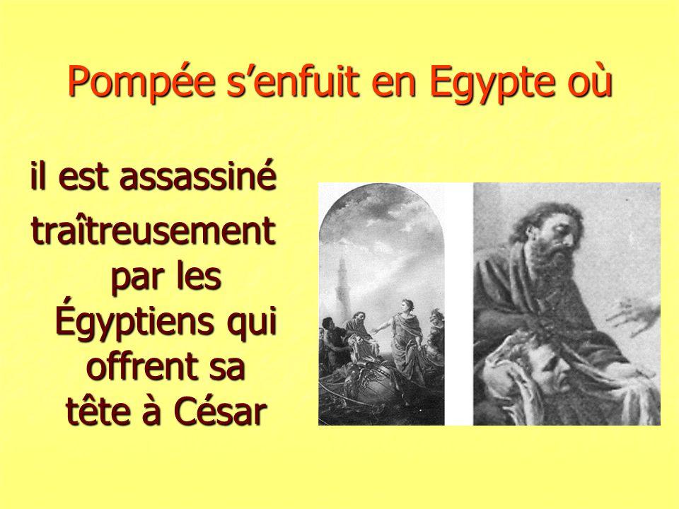 Pompée senfuit en Egypte où il est assassiné traîtreusement par les Égyptiens qui offrent sa tête à César