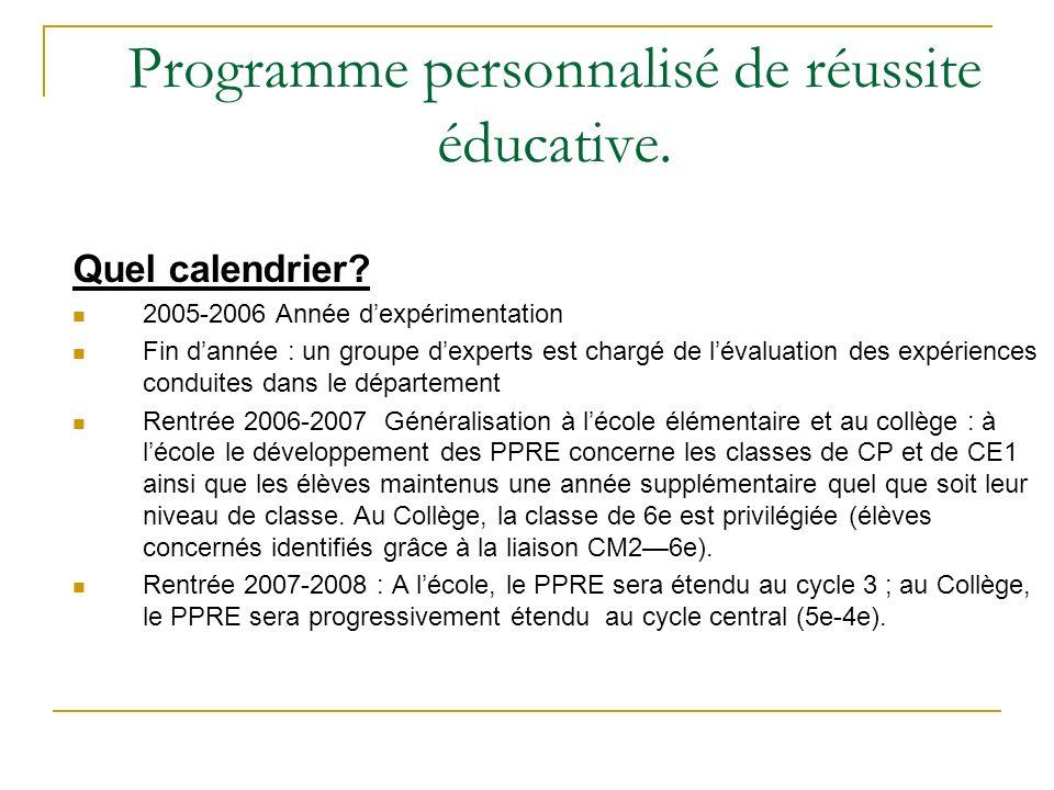 Programme personnalisé de réussite éducative. Quel calendrier? 2005-2006 Année dexpérimentation Fin dannée : un groupe dexperts est chargé de lévaluat