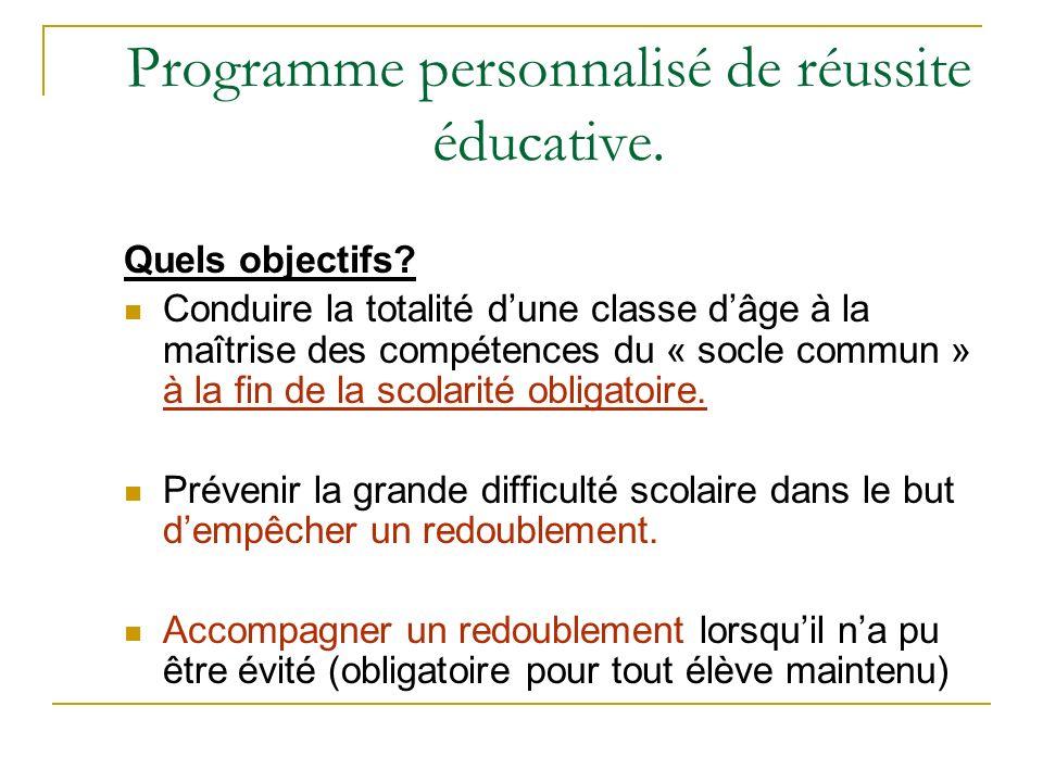 Programme personnalisé de réussite éducative. Quels objectifs? Conduire la totalité dune classe dâge à la maîtrise des compétences du « socle commun »