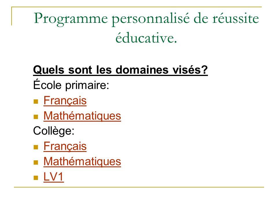 Programme personnalisé de réussite éducative. Quels sont les domaines visés? École primaire: Français Mathématiques Collège: Français Mathématiques LV