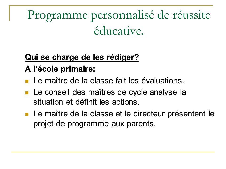 Programme personnalisé de réussite éducative. Qui se charge de les rédiger? A lécole primaire: Le maître de la classe fait les évaluations. Le conseil
