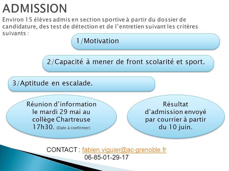 1/Motivation 2/Capacité à mener de front scolarité et sport. 3/Aptitude en escalade. Résultat dadmission envoyé par courrier à partir du 10 juin. Réun