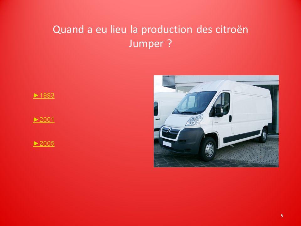 5 Quand a eu lieu la production des citroën Jumper ? 1993 2001 2005