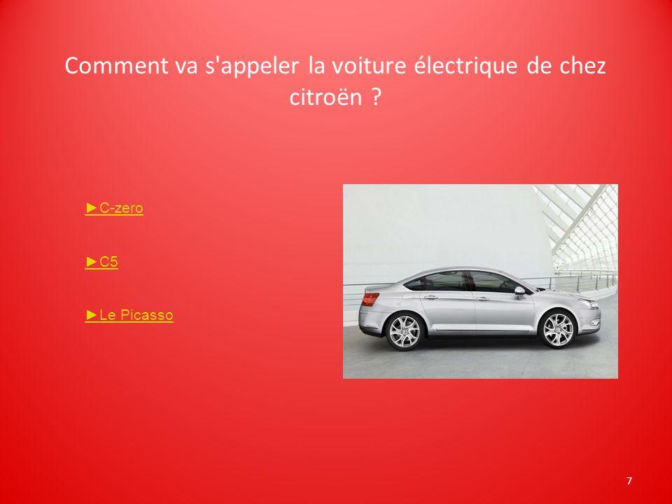 7 Comment va s'appeler la voiture électrique de chez citroën ? C-zero C5 Le Picasso
