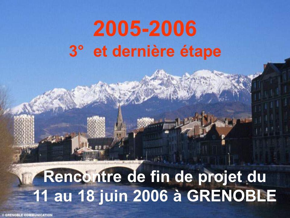 2005-2006 3° et dernière étape Rencontre de fin de projet du 11 au 18 juin 2006 à GRENOBLE