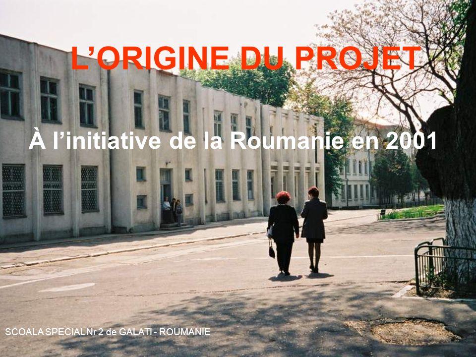LORIGINE DU PROJET À linitiative de la Roumanie en 2001 SCOALA SPECIAL Nr 2 de GALATI - ROUMANIE