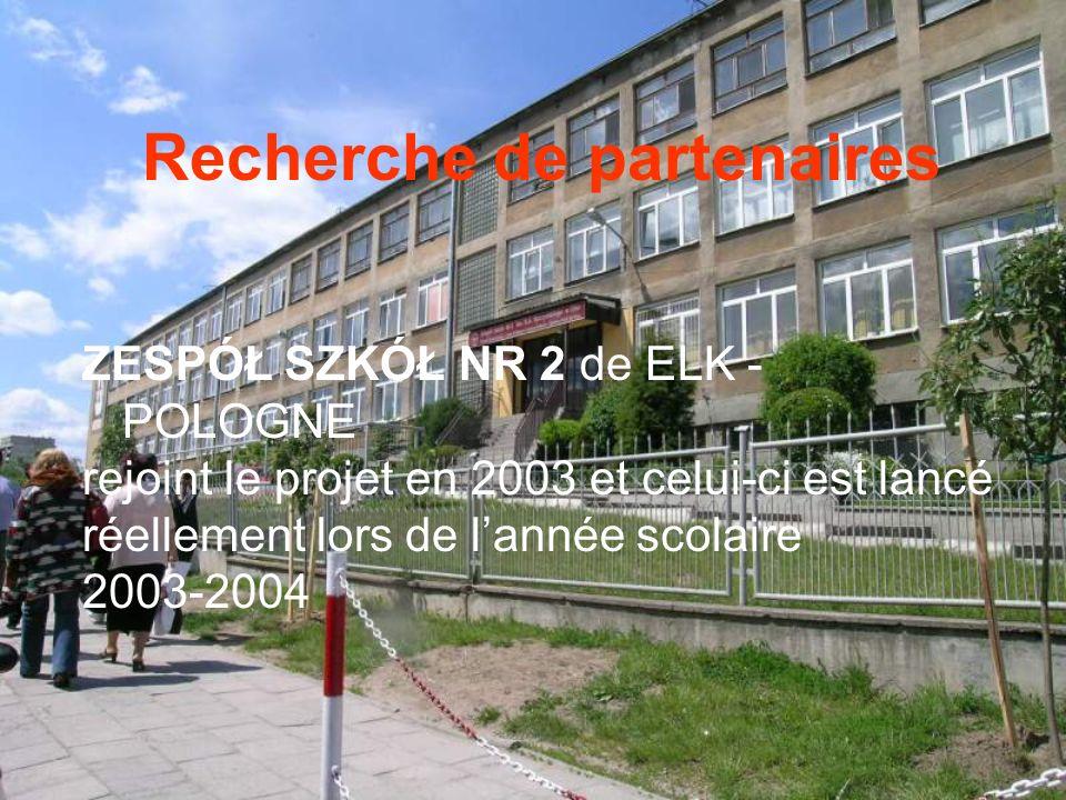 Recherche de partenaires ZESPÓŁ SZKÓŁ NR 2 de ELK - POLOGNE rejoint le projet en 2003 et celui-ci est lancé réellement lors de lannée scolaire 2003-2004