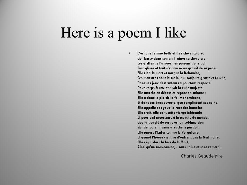 Here is a poem I like C est une femme belle et de riche encolure, Qui laisse dans son vin traîner sa chevelure.