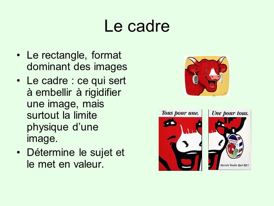 Le cadre Le rectangle, format dominant des images Le cadre : ce qui sert à embellir à rigidifier une image, mais surtout la limite physique dune image