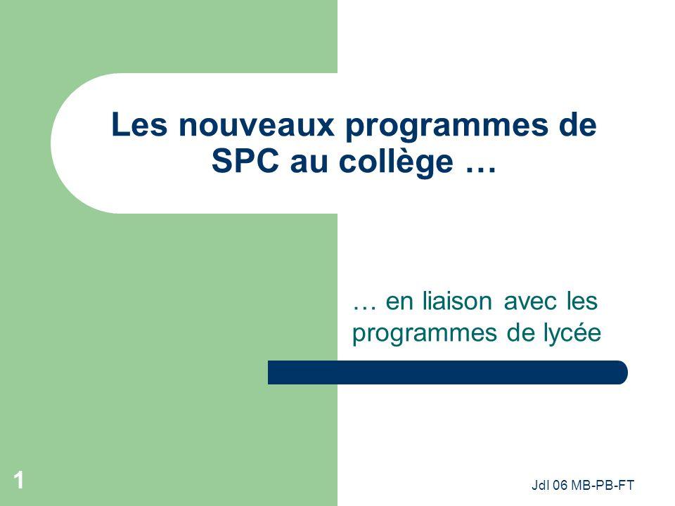 JdI 06 MB-PB-FT 1 Les nouveaux programmes de SPC au collège … … en liaison avec les programmes de lycée