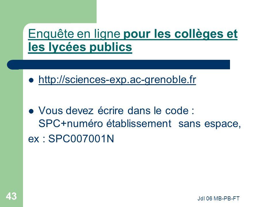 JdI 06 MB-PB-FT 43 Enquête en ligne pour les collèges et les lycées publics http://sciences-exp.ac-grenoble.fr Vous devez écrire dans le code : SPC+numéro établissement sans espace, ex : SPC007001N