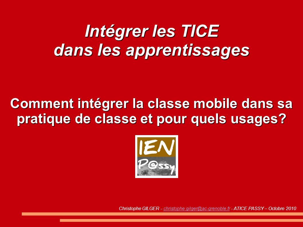 Intégrer les TICE dans les apprentissages Comment intégrer la classe mobile dans sa pratique de classe et pour quels usages.