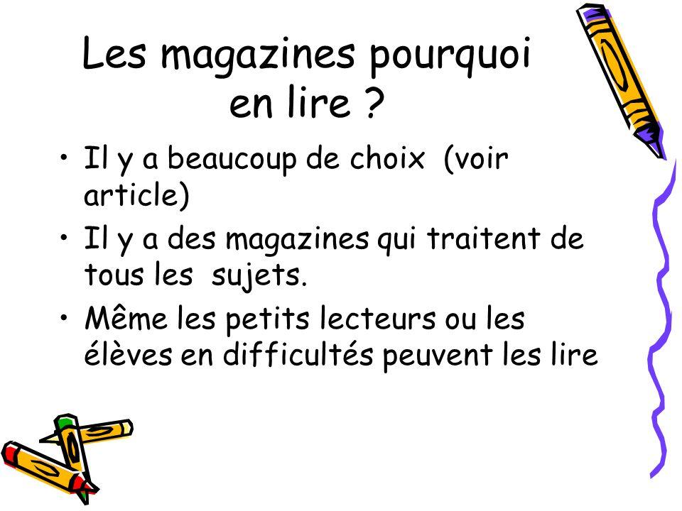 Les magazines pourquoi en lire ? Il y a beaucoup de choix (voir article) Il y a des magazines qui traitent de tous les sujets. Même les petits lecteur