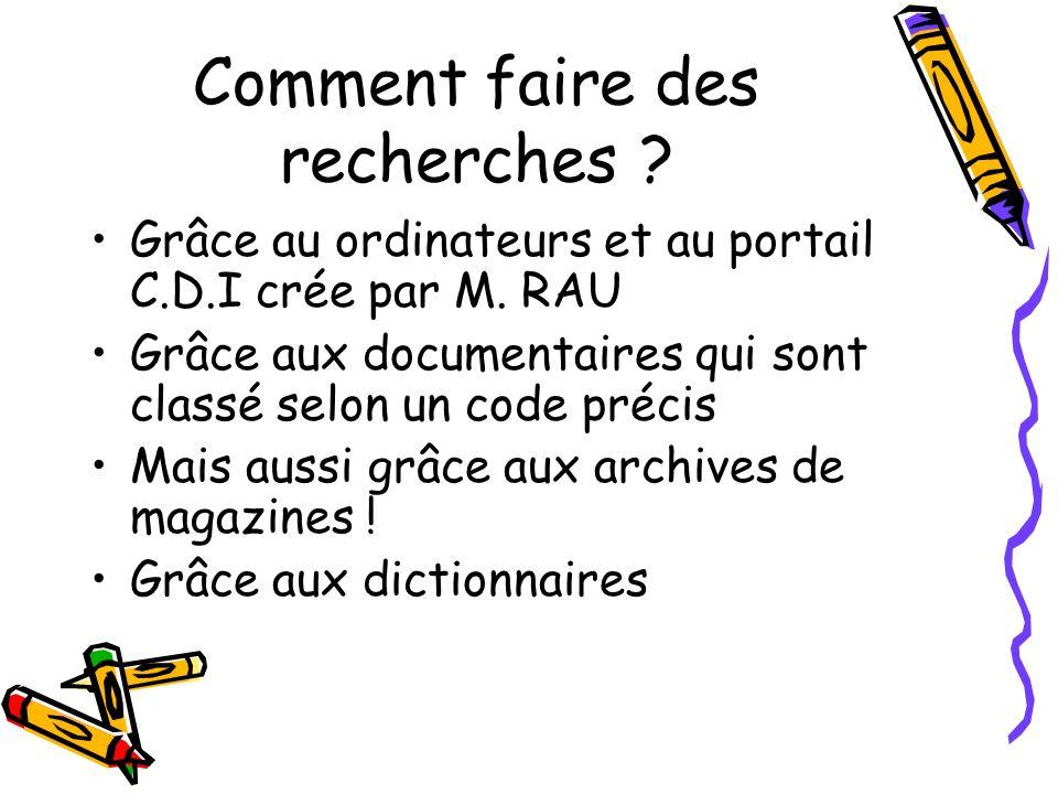 Comment faire des recherches ? Grâce au ordinateurs et au portail C.D.I crée par M. RAU Grâce aux documentaires qui sont classé selon un code précis M
