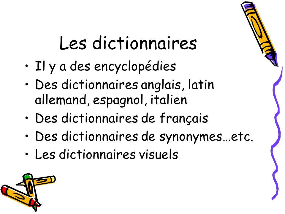 Les dictionnaires Il y a des encyclopédies Des dictionnaires anglais, latin allemand, espagnol, italien Des dictionnaires de français Des dictionnaires de synonymes…etc.