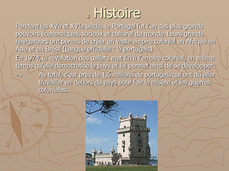 3 Histoire Pendant les XVe et XVIe siècle, le Portugal fut lun des plus grands pouvoirs économiques, sociaux et culturel du monde. Leurs grands naviga