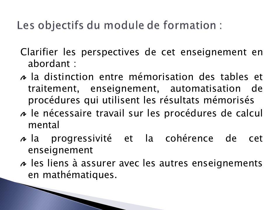 Clarifier les perspectives de cet enseignement en abordant : la distinction entre mémorisation des tables et traitement, enseignement, automatisation