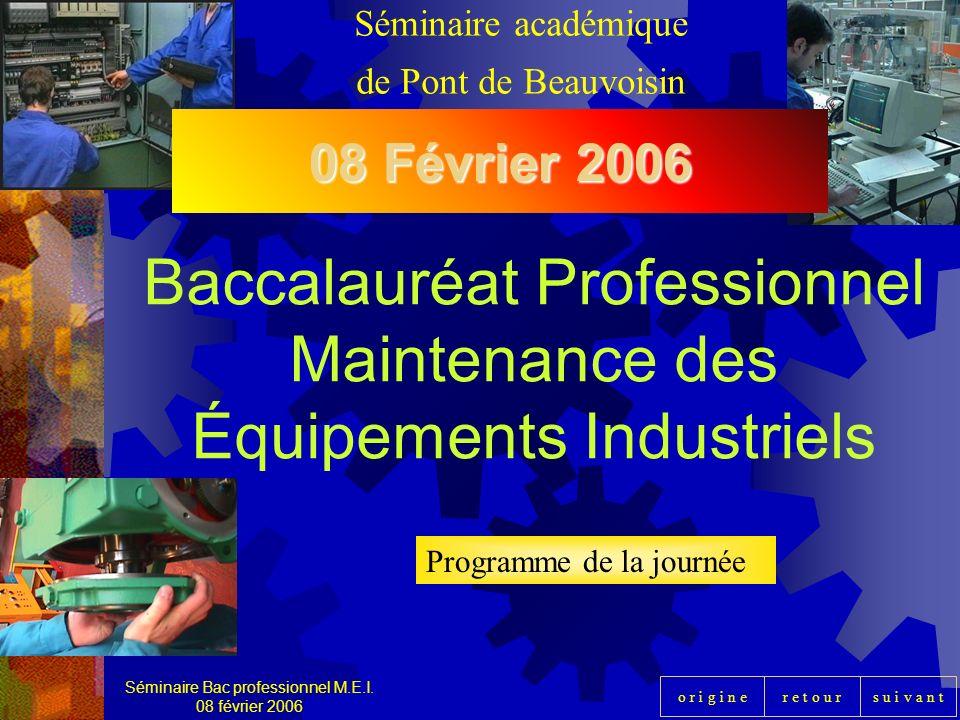 r e t o u rs u i v a n to r i g i n e Baccalauréat Professionnel Maintenance des Équipements Industriels Séminaire Bac professionnel M.E.I. 08 février