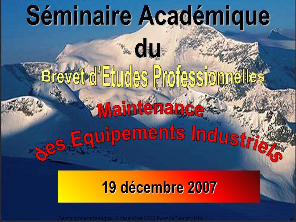 Séminaire Académique du Séminaire académique 19 décembre 2007 Pont de Beauvoisin 4 19 décembre 2007