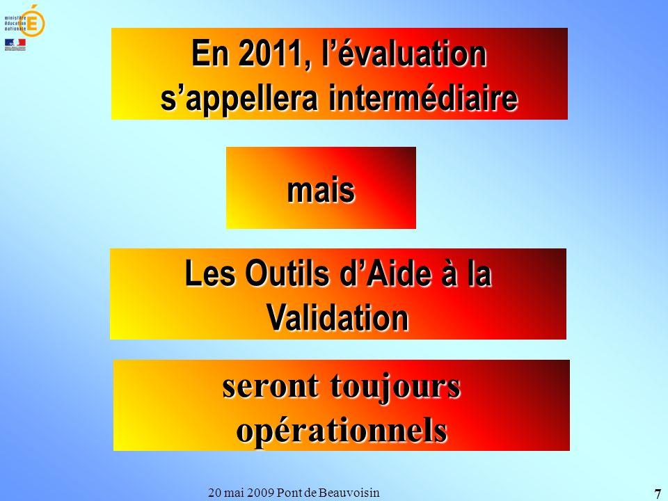 20 mai 2009 Pont de Beauvoisin 7 En 2011, lévaluation sappellera intermédiaire Les Outils dAide à la Validation mais seront toujours opérationnels
