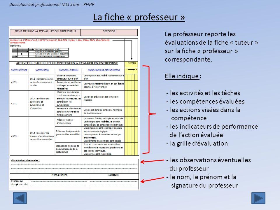 Baccalauréat professionnel MEI 3 ans - PFMP La fiche « professeur » Le professeur reporte les évaluations de la fiche « tuteur » sur la fiche « profes