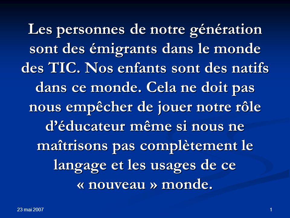 23 mai 2007 1 Les personnes de notre génération sont des émigrants dans le monde des TIC.