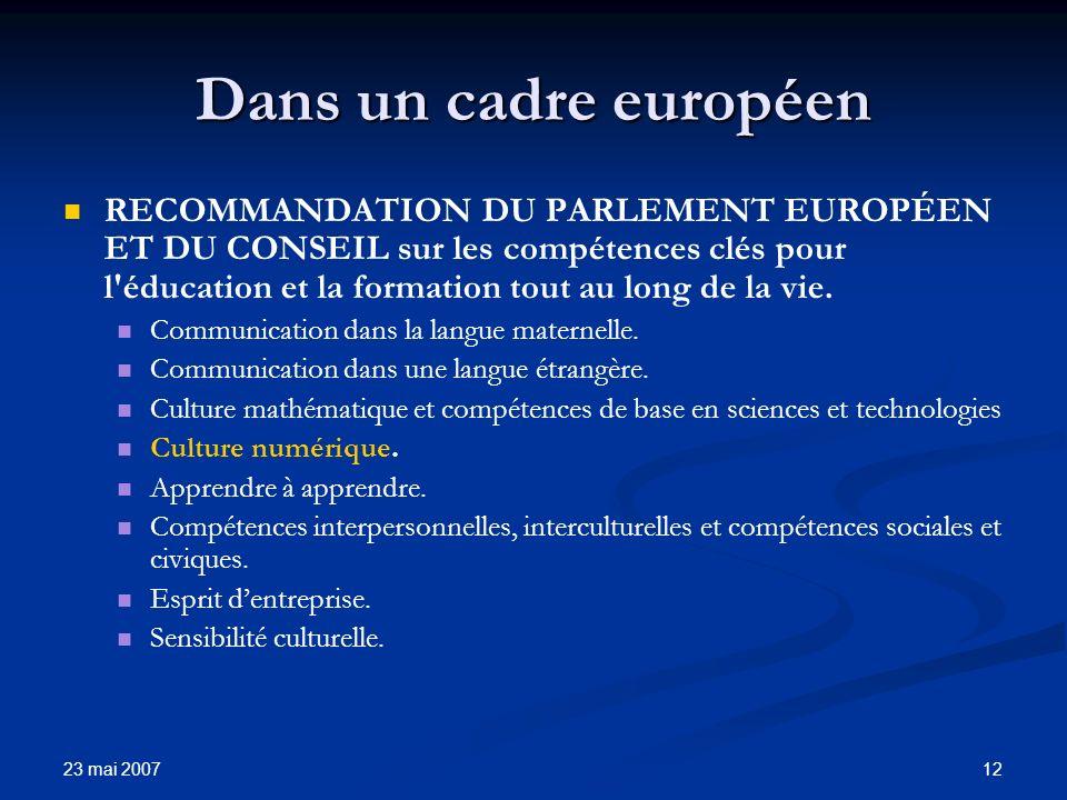 23 mai 2007 12 Dans un cadre européen RECOMMANDATION DU PARLEMENT EUROPÉEN ET DU CONSEIL sur les compétences clés pour l éducation et la formation tout au long de la vie.