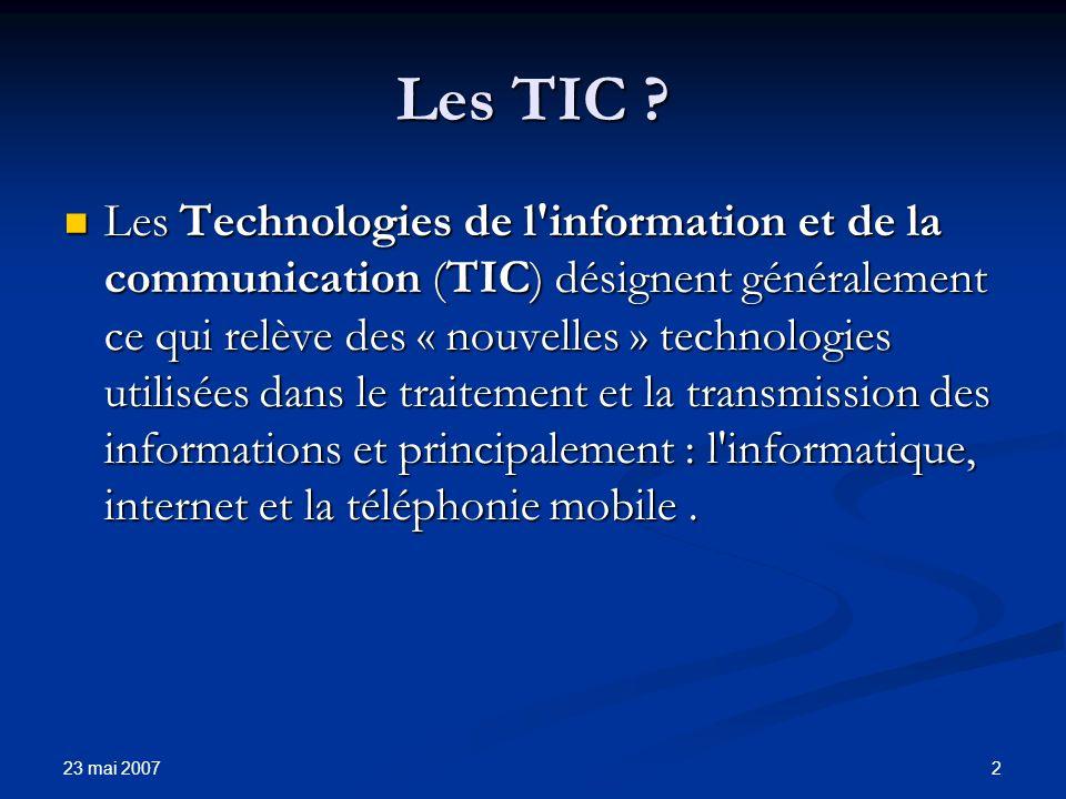 23 mai 2007 3 Les TIC .