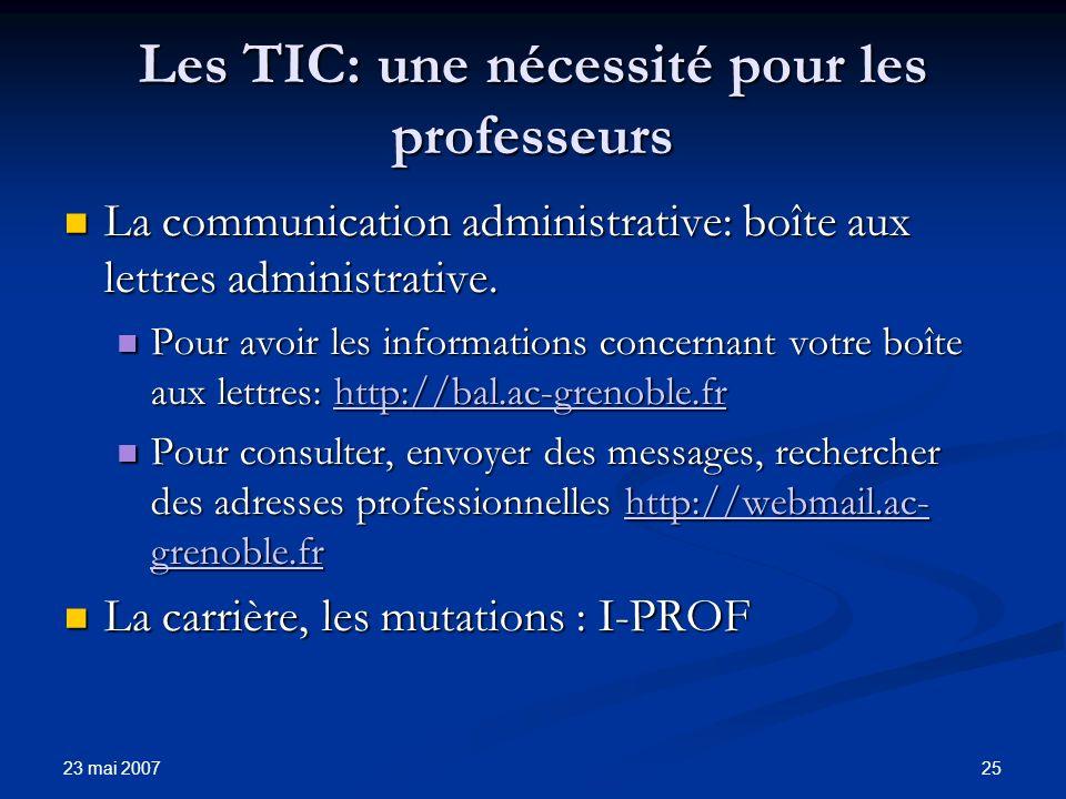 23 mai 2007 25 Les TIC: une nécessité pour les professeurs La communication administrative: boîte aux lettres administrative.