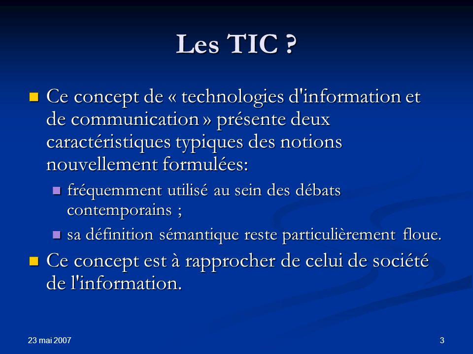 23 mai 2007 4 Les TIC: des technologies Les télécommunications et les réseaux informatiques : téléphonie, Internet, … Les télécommunications et les réseaux informatiques : téléphonie, Internet, … Le multimédia : image et son.
