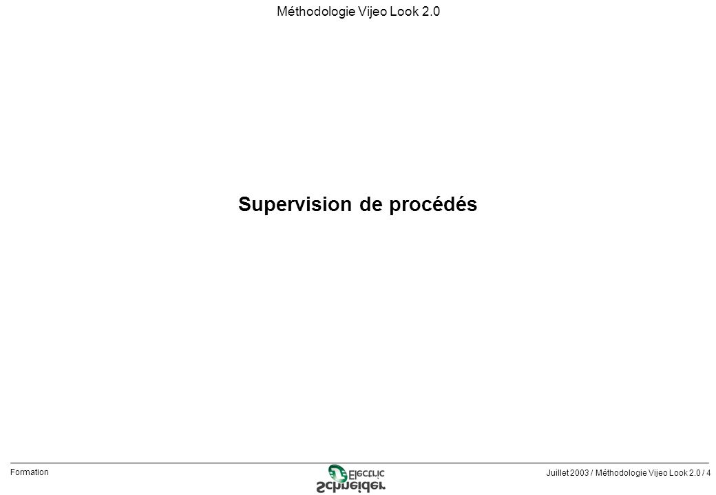 Juillet 2003 / Méthodologie Vijeo Look 2.0 / 15 Formation Méthodologie Vijeo Look 2.0 Découverte de Vijeo Look qLes étapes Ce chapitre est destiné à décrire les étapes à suivre pour développer une application Vijeo Look.