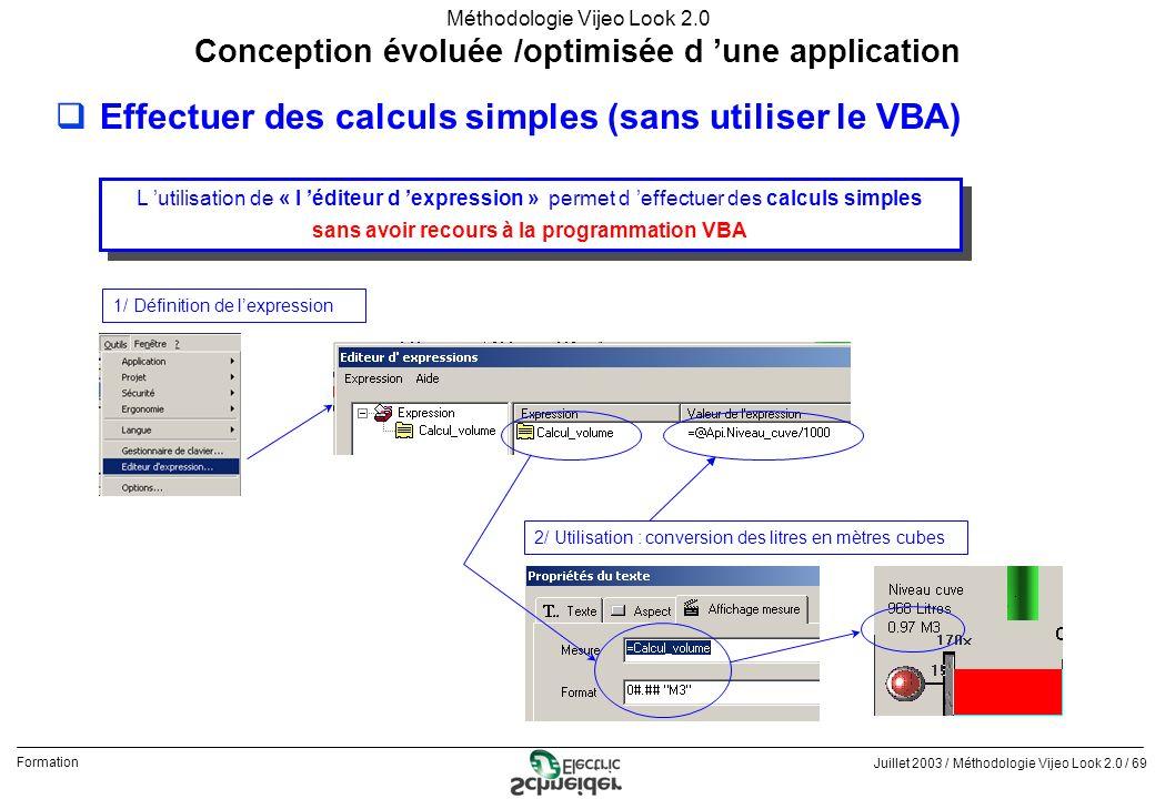 Juillet 2003 / Méthodologie Vijeo Look 2.0 / 69 Formation Méthodologie Vijeo Look 2.0 qEffectuer des calculs simples (sans utiliser le VBA) Conception