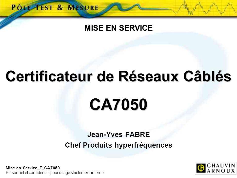 Mise en Service_F_CA7050 Personnel et confidentiel pour usage strictement interne Certificateur de Réseaux Câblés CERTILAN CA7050 Un Mesureur CA7051 Un Répondeur CA7052