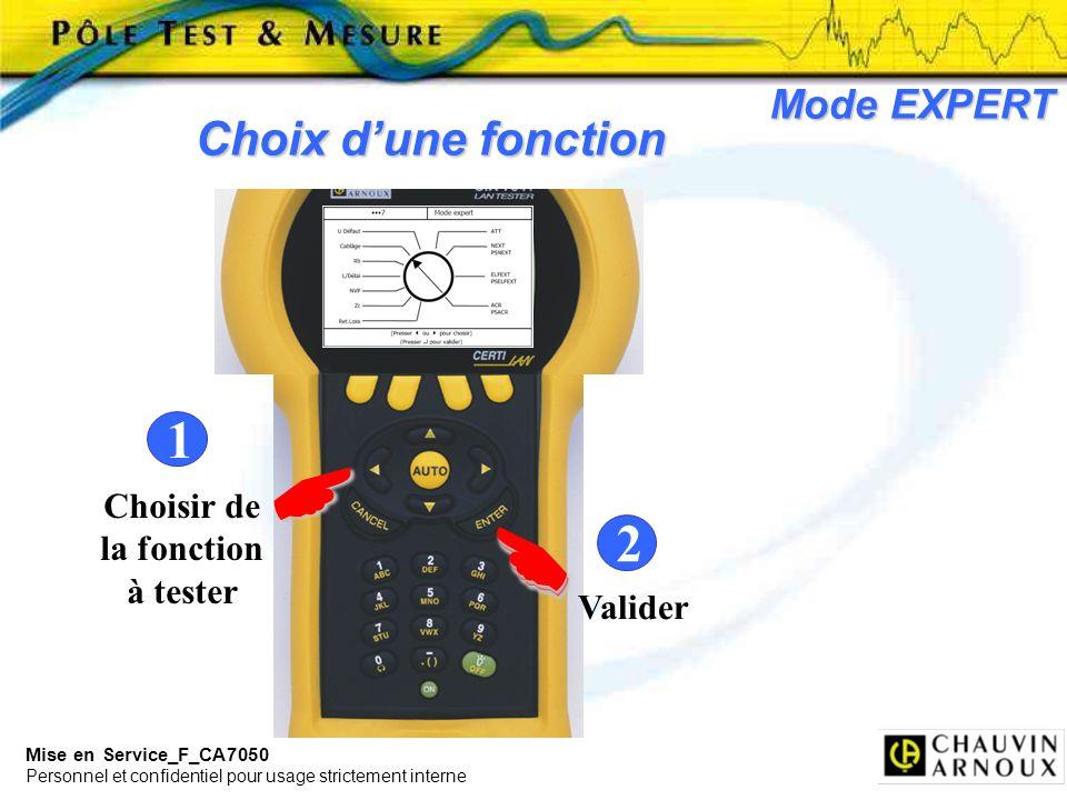 Mise en Service_F_CA7050 Personnel et confidentiel pour usage strictement interne 1 Choisir de la fonction à tester Valider 2 Mode EXPERT Choix dune f