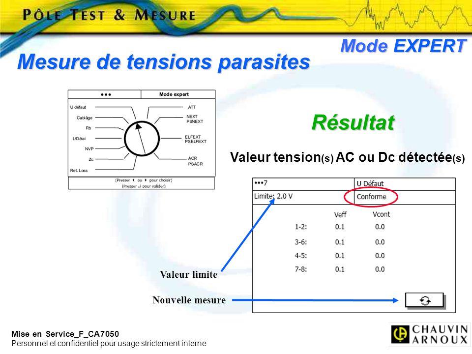Mise en Service_F_CA7050 Personnel et confidentiel pour usage strictement interne Mode EXPERT Mesure de tensions parasites Résultat Valeur tension (s)