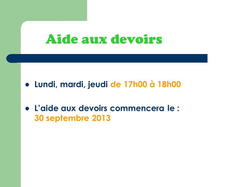 Aide aux devoirs Lundi, mardi, jeudi de 17h00 à 18h00 Laide aux devoirs commencera le : 30 septembre 2013