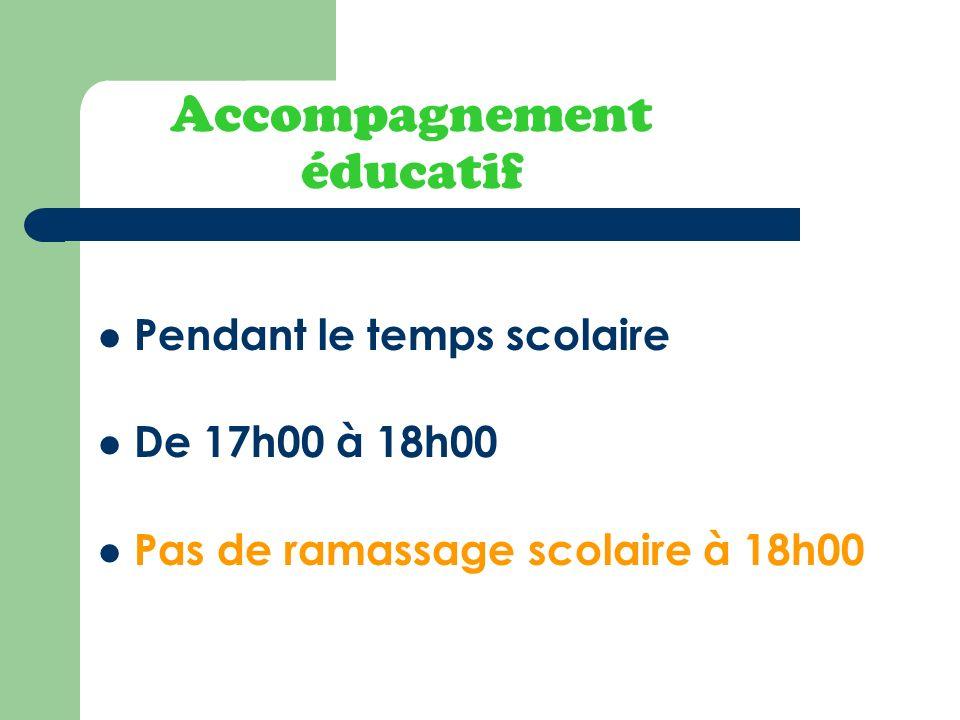 Accompagnement éducatif Pendant le temps scolaire De 17h00 à 18h00 Pas de ramassage scolaire à 18h00